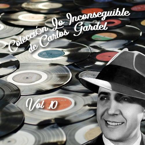 Colección Lo Inconseguible de Carlos Gardel, Vol. 10 by Carlos Gardel