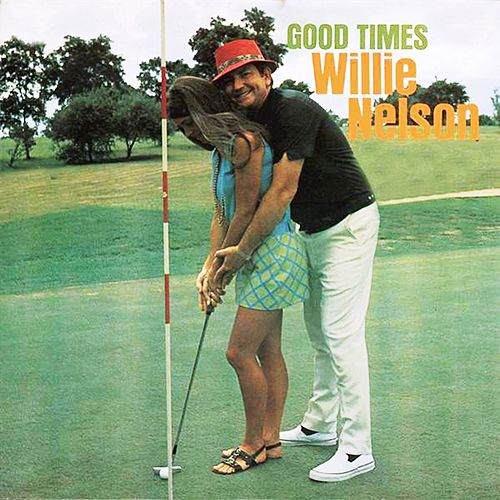 Good Times van Willie Nelson