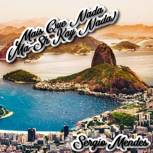Mais Que Nada (Ma-Sh Kay Nada) de Sergio Mendes