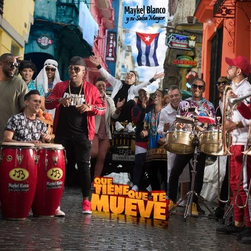 Que Tiene Que Te Mueve by Maykel Blanco Y Su Salsa Mayor