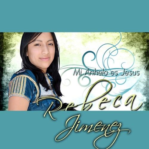 Mi Anhelo Es Jesus by Rebeca Jimenez
