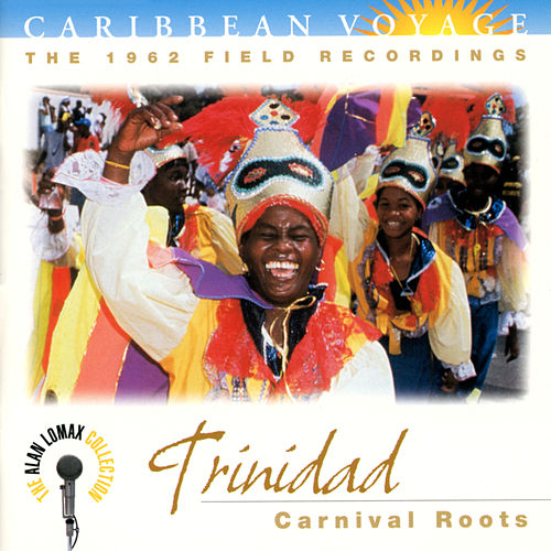 Caribbean Voyage: Trinidad, 'Carnival Roots' - The Alan Lomax Collection von Various Artists