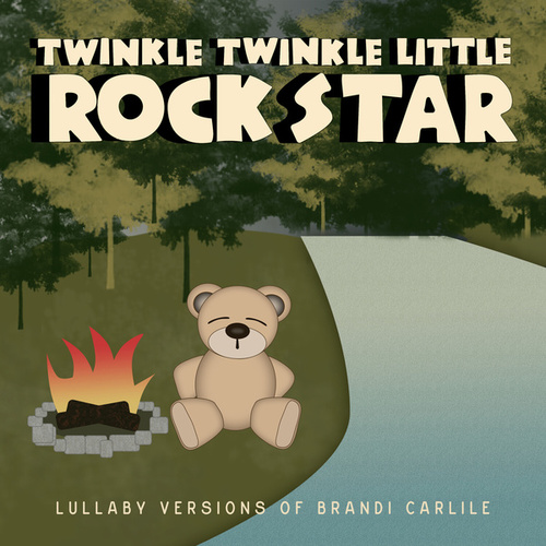 Lullaby Versions of Brandi Carlile de Twinkle Twinkle Little Rock Star