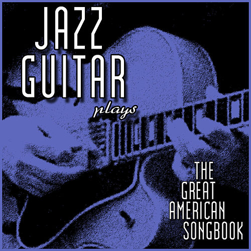 Jazz Guitar Plays: The Great American Songbook de Various Artists