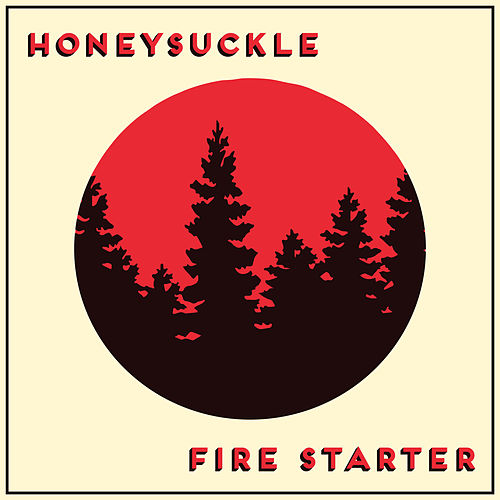 Fire Starter by Honey Suckle