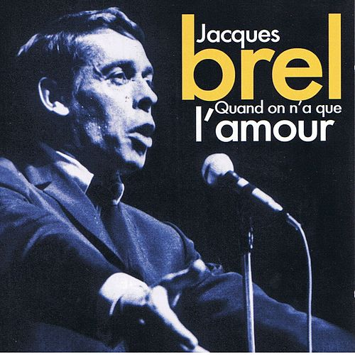 Quand on n'a que l'amour de Jacques Brel