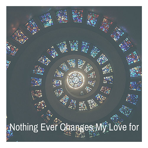 Nothing Ever Changes My Love for by Dinah Washington