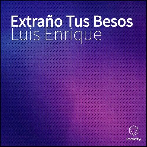 Extraño Tus Besos de Luis Enrique