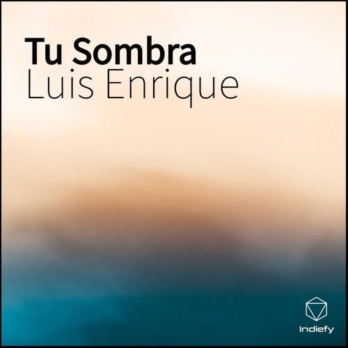 Tu Sombra de Luis Enrique