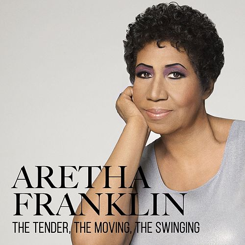 The Tender, the Moving, the Swinging de Aretha Franklin