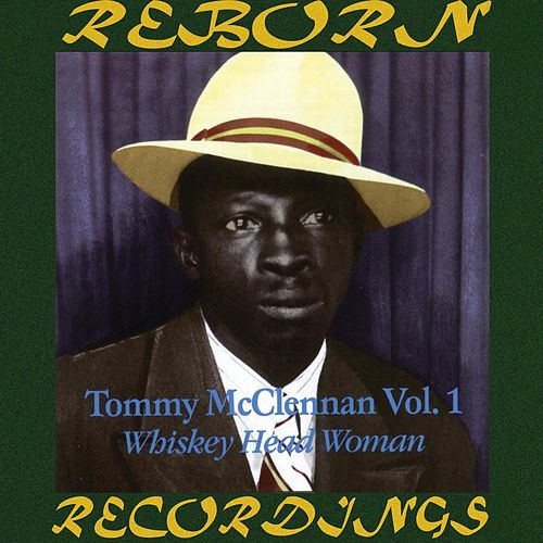 Tommy McClennan, Vol. 1 Whiskey Head Woman (HD Remastered) by Tommy McClennan