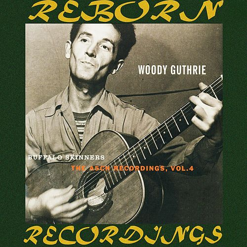 Buffalo Skinners, The Asch Recordings, Vol. 4 (HD Remastered) by Woody Guthrie