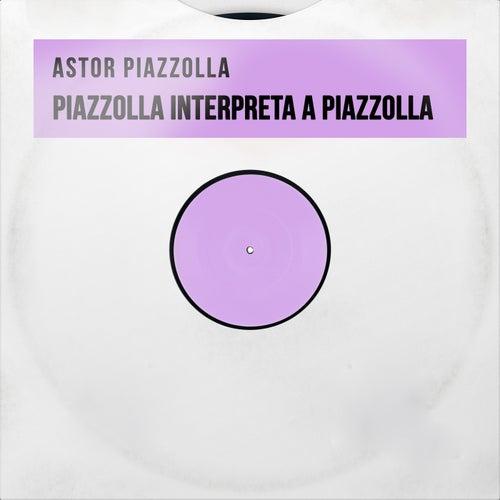 Piazzolla Interpreta a Piazzolla von Astor Piazzolla