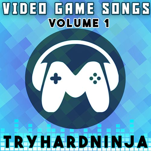 Video Game Songs, Vol. 1 by TryHardNinja