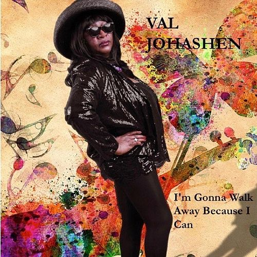 I'm Gonna Walk Away Because I Can by Val Johashen