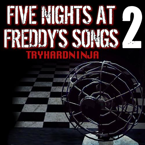 Five Nights at Freddy's Songs 2 de TryHardNinja