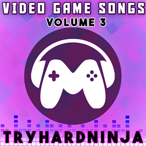 Video Game Songs, Vol. 3 de TryHardNinja