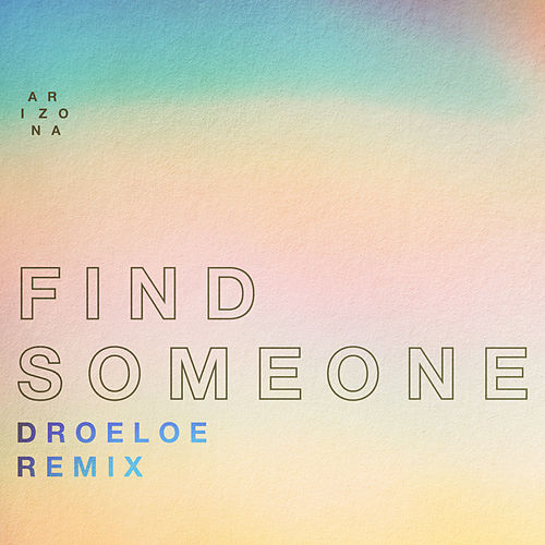 Find Someone (DROELOE Remix) by A R I Z O N A