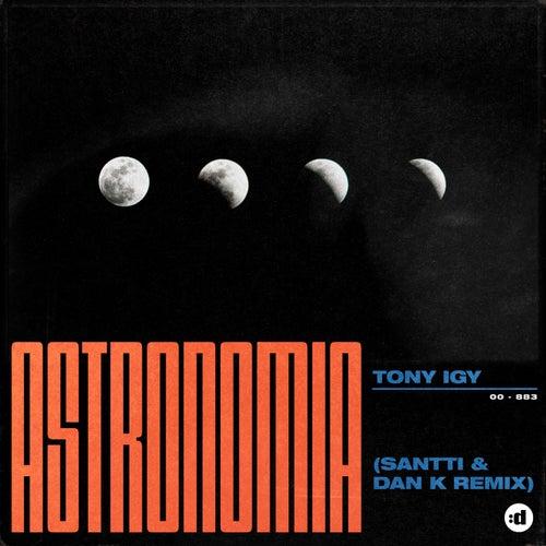 Astronomia (Santti, Dan K Remix) de Tony Igy