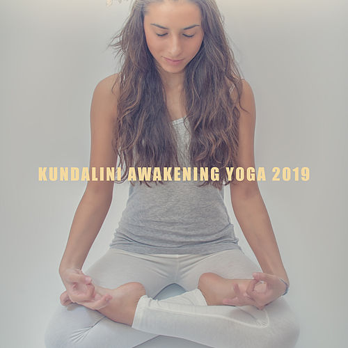 Kundalini Awakening Yoga 2019 by Asian Traditional Music