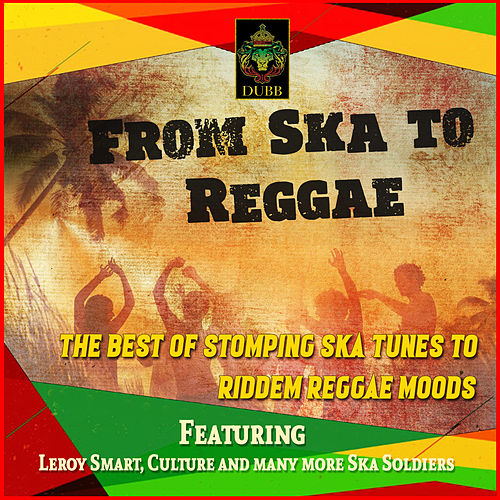 From Ska to Reggae - The Best of Stomping Ska Tunes to Riddem Reggae Moods by Various Artists