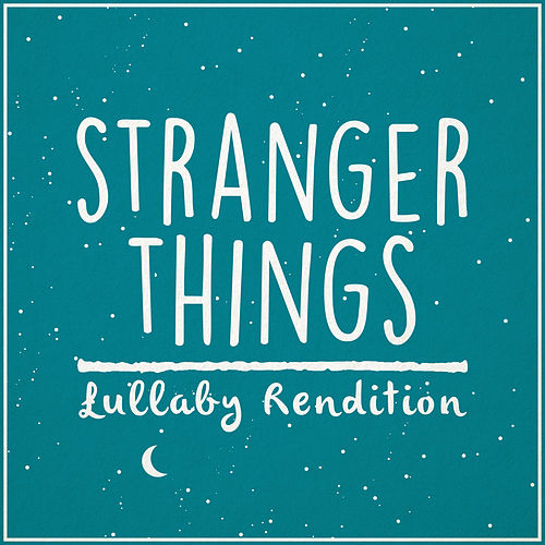 Stranger Things Main Theme (Lullaby Rendition) by Lullaby Dreamers