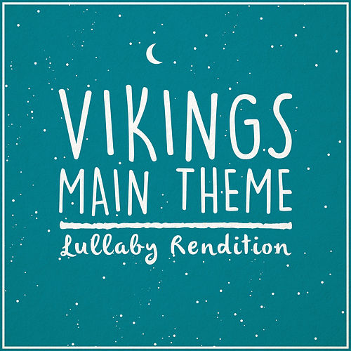 Vikings Main Theme - 'If I Had A Heart' (Lullaby Rendition) de Lullaby Dreamers