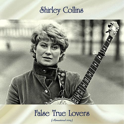 False True Lovers (Remastered 2019) by Shirley Collins