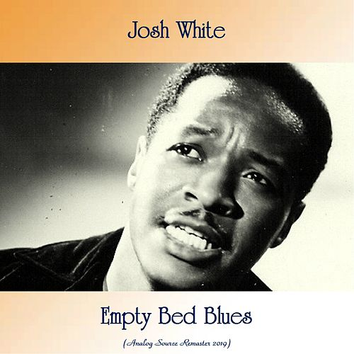 Empty Bed Blues (Analog Source Remaster 2019) by Josh White