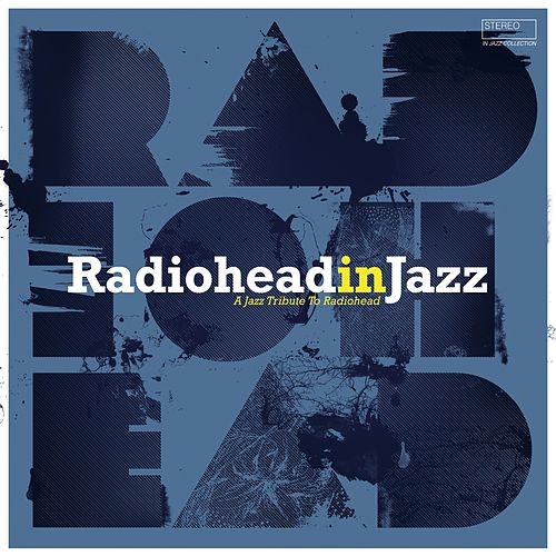 Radiohead in Jazz (A Jazz Tribute to Radiohead) de Various Artists