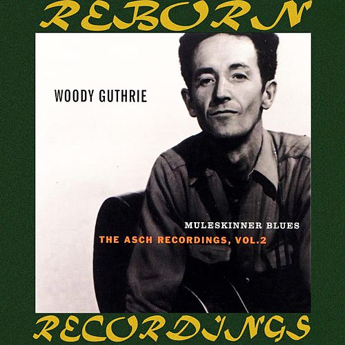Muleskinner Blues, The Asch Recordings, Vol. 2 (HD Remastered) by Woody Guthrie