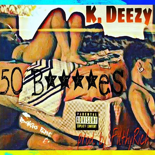 50 Bitches by K Deezy