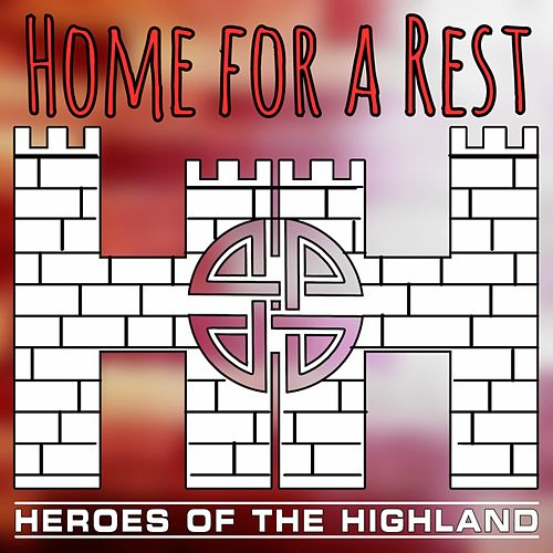 Home for a Rest by Heroes of the Highland