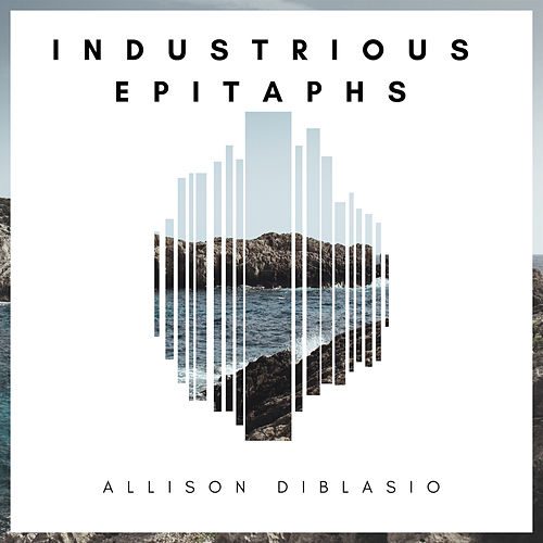 Industrious Epitaphs de Allison Diblasio