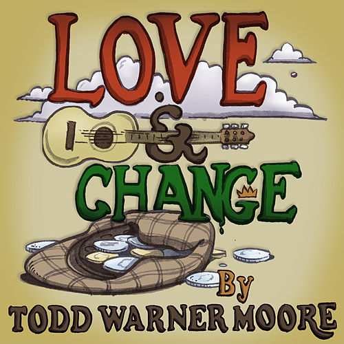 Love and Change by Todd Warner Moore