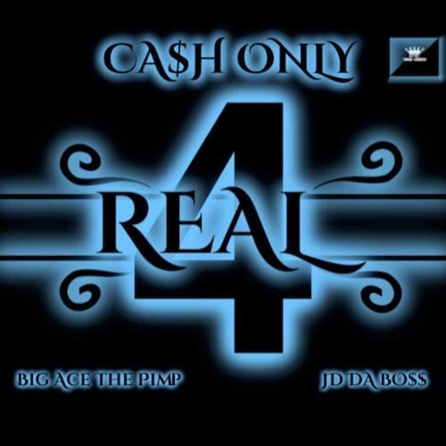 4 Real (feat. Jd Da Boss, Big Ace The Pimp) von Cash Only