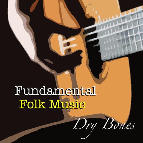 Dry Bones Fundamental Folk Music de Various Artists