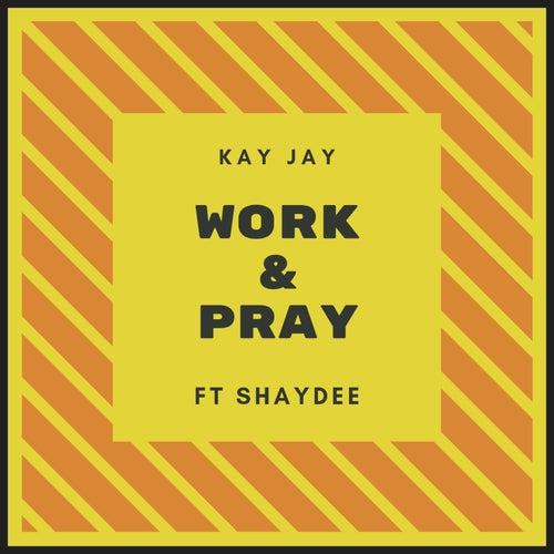 Work & Pray by Kay-Jay