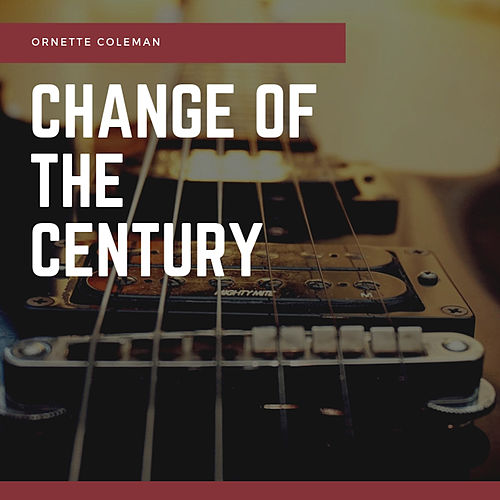 Change of the Century de Ornette Coleman