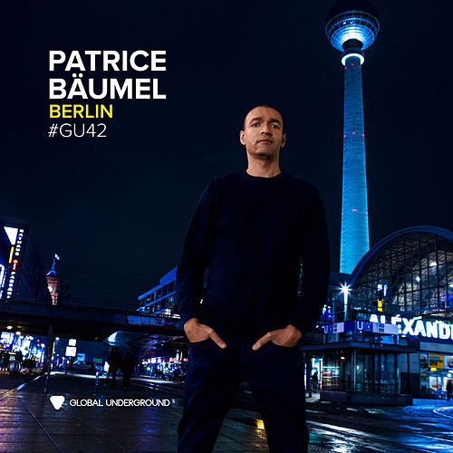 Global Underground #42: Patrice Bäumel - Berlin (DJ Mix) by Patrice Bäumel