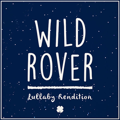 Wild Rover (Lullaby Rendition) van Lullaby Dreamers