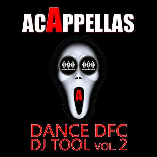Acappellas – Dance DFC Dj Tool, Vol. 2 by Various