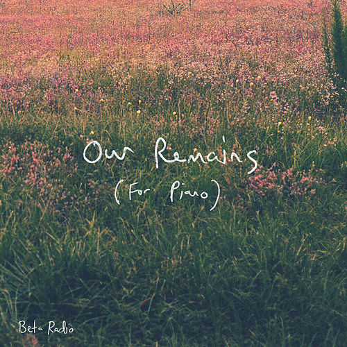 Our Remains (For Piano) di Beta Radio