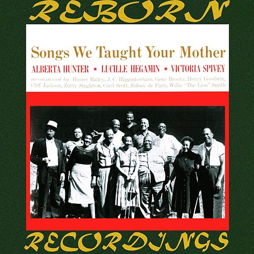 Songs We Taught Your Mother (HD Remastered) von Alberta Hunter