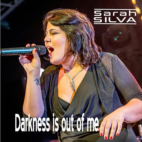 Darkness Is out of Me by Sarah Silva