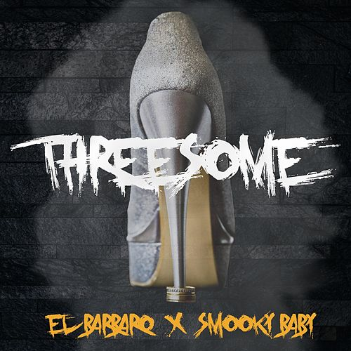 Threesome (feat. Smooky Baby) by Barbaro