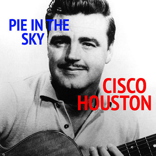 Pie In The Sky by Cisco Houston