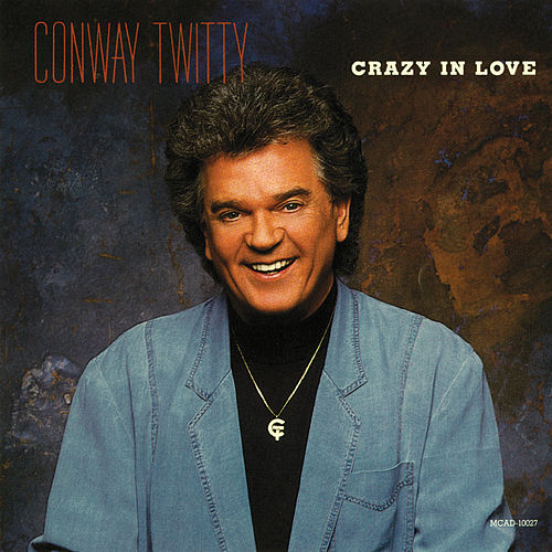 Crazy In Love by Conway Twitty