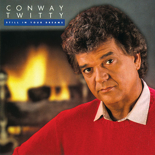 Still In Your Dreams by Conway Twitty