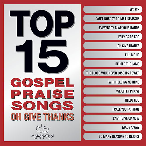 Top 15 Gospel Praise Songs - Oh Give Thanks by Maranatha! Gospel
